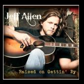 Jeff Allen CD- Raised On Gettin' By